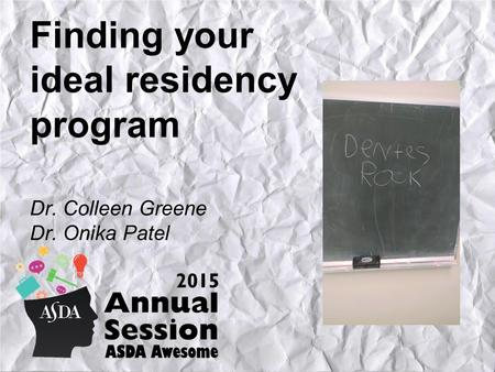 Finding your ideal residency program Dr. Colleen Greene Dr. Onika Patel.