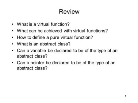 Review What is a virtual function? What can be achieved with virtual functions? How to define a pure virtual function? What is an abstract class? Can a.