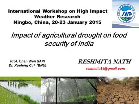 Impact of agricultural drought on Food Security of India RESHMITA NATH Prof. Chen Wen (IAP) Dr. Xuefeng Cui (BNU) Impact of agricultural.