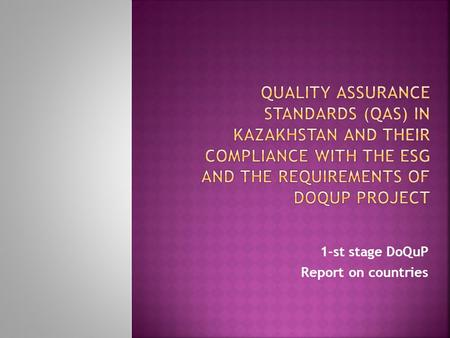 1-st stage DoQuP Report on countries. State standards in the area of assurance of education quality are developed with the aim of:  meeting permanent.