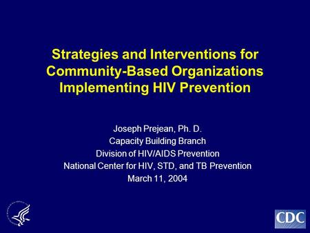 Strategies and Interventions for Community-Based Organizations Implementing HIV Prevention Joseph Prejean, Ph. D. Capacity Building Branch Division of.
