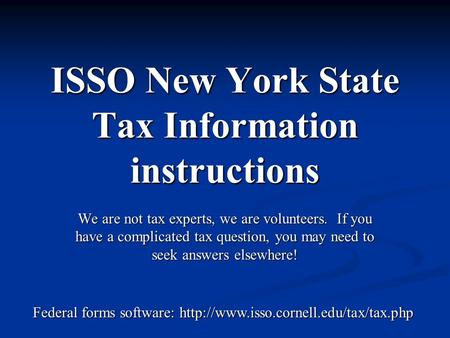 ISSO New York State Tax Information instructions We are not tax experts, we are volunteers. If you have a complicated tax question, you may need to seek.