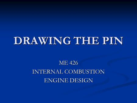 DRAWING THE PIN ME 426 INTERNAL COMBUSTION ENGINE DESIGN.