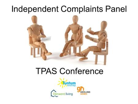 Independent Complaints Panel TPAS Conference. ICP background: Localism Act 2011 Operating from April 2013 Introduces a local democratic filter before.