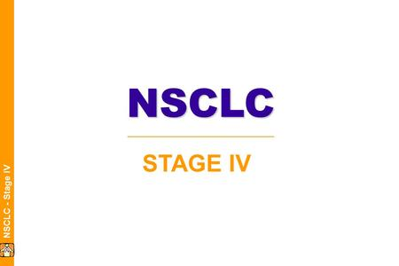 NSCLC - Stage IV STAGE IVNSCLC. NSCLC - Stage IV NSCLC Main Drugs  Stage IV NAVELBINE:The pivotal drug GEMZAR:Main competitor TAXOL:Still often prescribed.