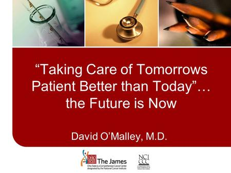 """Taking Care of Tomorrows Patient Better than Today""… the Future is Now Set A1 – Title Slide David O'Malley, M.D."