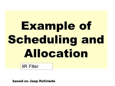 Example of Scheduling and Allocation based on Jaap Hofstede IIR Filter.