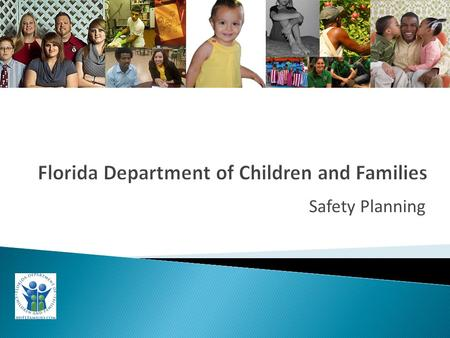 Safety Planning. Safety Plan KNOW THE FAMILY D1: Extent of Maltreatment D2: Surrounding Circumstances D3: Child Functioning D4: Adult Functioning D5: