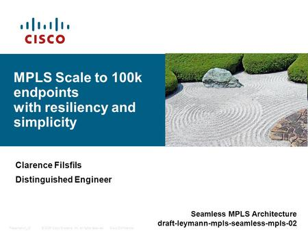 © 2006 Cisco Systems, Inc. All rights reserved.Cisco ConfidentialPresentation_ID 1 MPLS Scale to 100k endpoints with resiliency and simplicity Clarence.