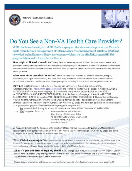Veterans Health Administration Office of Informatics and Analytics Do You See a Non-VA Health Care Provider? VLER Health may benefit you! VLER Health is.