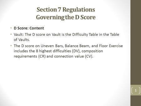 Section 7 Regulations Governing the D Score D Score: Content Vault: The D score on Vault is the Difficulty Table in the Table of Vaults. The D score on.