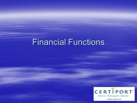 Financial Functions. Overview  Power of Excel = Calculations –Loan Calculations –Expense Calculations –Consolidate Values –Search for Values.