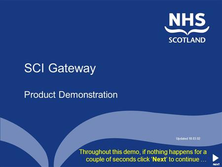 Next Throughout this demo, if nothing happens for a couple of seconds click 'Next' to continue … SCI Gateway Product Demonstration Updated 18.03.02 next.
