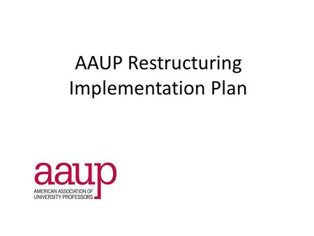 AAUP Restructuring Implementation Plan. AAUP Enterprise Direct Pay Grant pay.