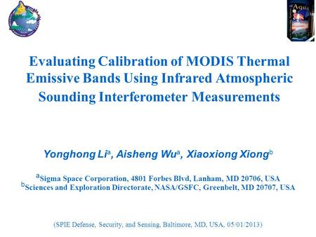 Evaluating Calibration of MODIS Thermal Emissive Bands Using Infrared Atmospheric Sounding Interferometer Measurements Yonghong Li a, Aisheng Wu a, Xiaoxiong.