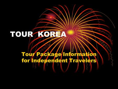 TOUR KOREA Tour Package Information for Independent Travelers.