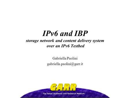 IPv6 and IBP storage network and content delivery system over an IPv6 Testbed Gabriella Paolini