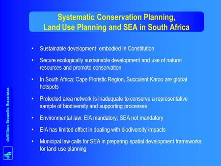 Systematic Conservation Planning, Land Use Planning and SEA in South Africa Sustainable development embodied in Constitution Secure ecologically sustainable.