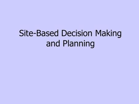 Site-Based Decision Making and Planning. (TEC 11.252, 11.253) Committee Members: Provide assistance to the superintendent or campus principal in the development,
