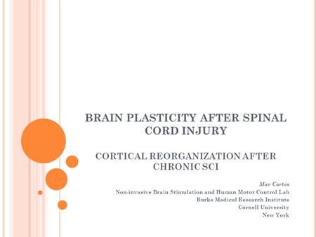 BRAIN PLASTICITY AFTER SPINAL CORD INJURY CORTICAL REORGANIZATION AFTER CHRONIC SCI Mar Cortes Non-invasive Brain Stimulation and Human Motor Control Lab.