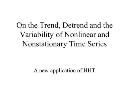 On the Trend, Detrend and the Variability of Nonlinear and Nonstationary Time Series A new application of HHT.