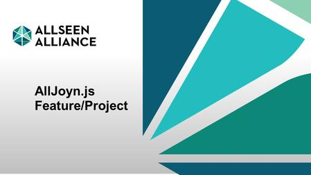 22 September 2014 AllSeen Alliance 1 AllJoyn.js Feature/Project.