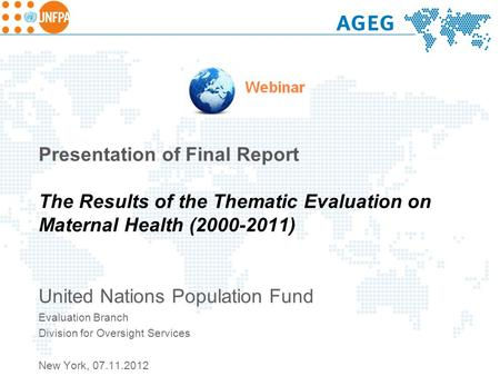 <strong>Presentation</strong> of Final Report The Results of the Thematic Evaluation on Maternal Health (2000-2011) United Nations Population Fund Evaluation Branch Division.