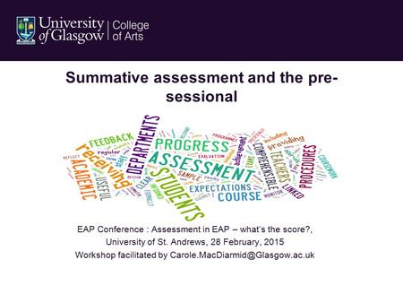 Summative assessment and the pre- sessional EAP Conference : Assessment in EAP – what's the score?, University of St. Andrews, 28 February, 2015 Workshop.