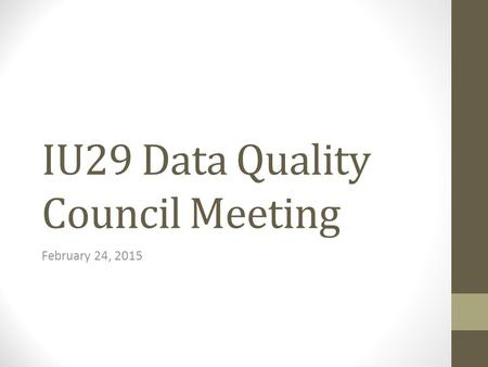 IU29 Data Quality Council Meeting February 24, 2015.