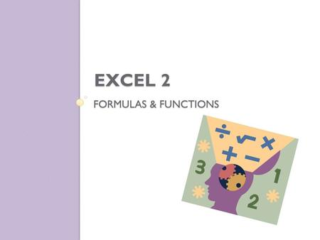 FORMULAS & FUNCTIONS EXCEL 2. Excel Input – a collection of informational data typed into the spreadsheet Output – worksheet results Information to be.