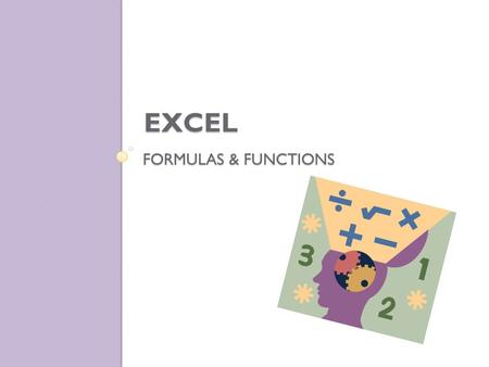 FORMULAS & FUNCTIONS EXCEL. Input A collection of information Data typed into the spreadsheet Output Worksheet Results.