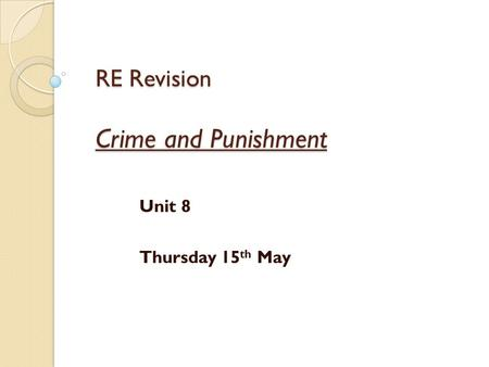 RE Revision Crime and Punishment Unit 8 Thursday 15 th May.