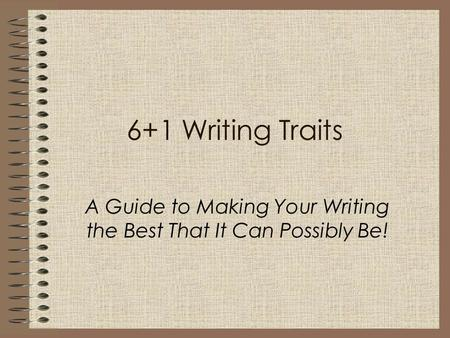 6+1 Writing Traits A Guide to Making Your Writing the Best That It Can Possibly Be!