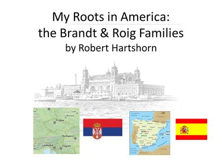 My Roots in America: the Brandt & Roig Families by Robert Hartshorn.