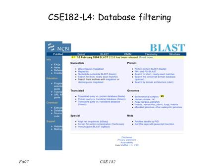 Fa07CSE 182 CSE182-L4: Database filtering. Fa07CSE 182 Summary (through lecture 3) A2 is online We considered the basics of sequence alignment –Opt score.