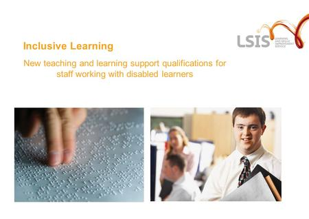 Inclusive Learning New teaching and learning support qualifications for staff working with disabled learners.