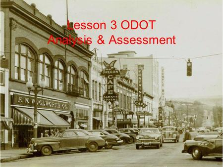 Lesson 3 ODOT Analysis & Assessment. Analysis & Assessment Learning Outcomes As part of a small group, apply the two- part analysis by generating exposure-