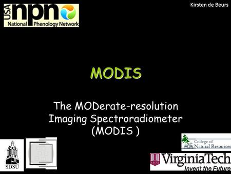 MODIS The MODerate-resolution Imaging Spectroradiometer (MODIS ) Kirsten de Beurs.