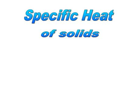 Specific Heat of solids.