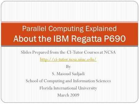 Slides Prepared from the CI-Tutor Courses at NCSA  By S. Masoud Sadjadi School of Computing and Information Sciences Florida.