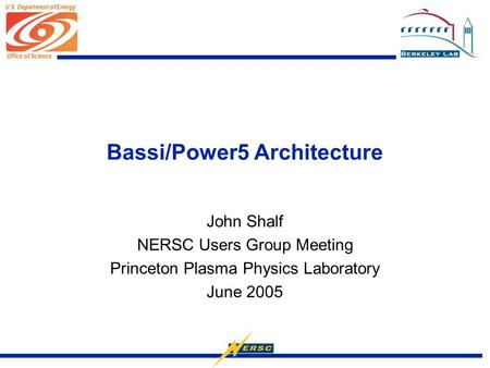 Office of Science U.S. Department of Energy Bassi/Power5 Architecture John Shalf NERSC Users Group Meeting Princeton Plasma Physics Laboratory June 2005.