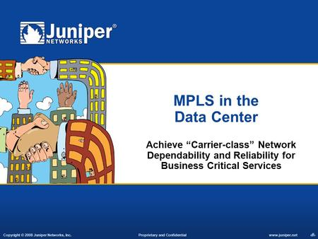 "MPLS in the Data Center Achieve ""Carrier-class"" Network Dependability and Reliability for Business Critical Services."