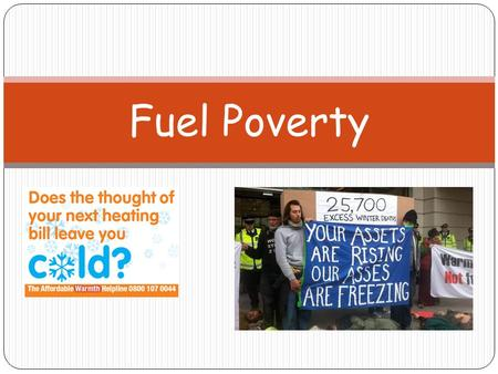 Fuel Poverty. Lesson Objectives I will get the opportunity to develop my understanding of what is fuel poverty. I will get the opportunity to explain.
