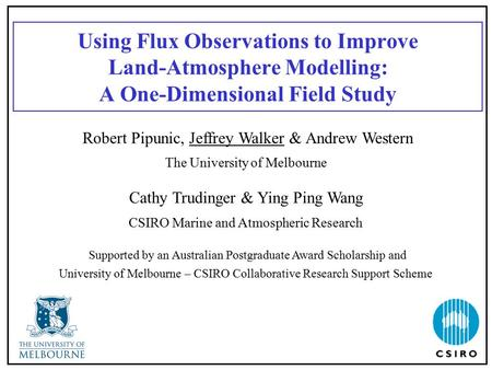 Using Flux Observations to Improve Land-Atmosphere Modelling: A One-Dimensional Field Study Robert Pipunic, Jeffrey Walker & Andrew Western The University.