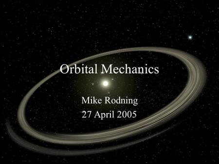 Orbital Mechanics Mike Rodning 27 April 2005. Introduction Survey of interesting celestial mechanical phenomena and techniques Types of Earth Orbits Coriolis.
