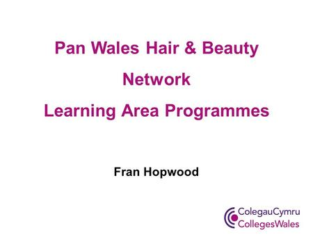 Pan Wales Hair & Beauty Network Learning Area Programmes Fran Hopwood.
