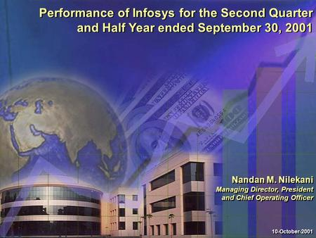 Performance of Infosys for the Second Quarter and Half Year ended September 30, 2001 10-October-2001 Nandan M. Nilekani Managing Director, President and.