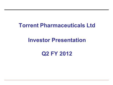 Torrent Pharmaceuticals Ltd Investor Presentation Q2 FY 2012.