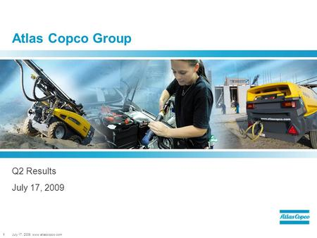 July 17, 2009, www.atlascopco.com1 Atlas Copco Group Q2 Results July 17, 2009.