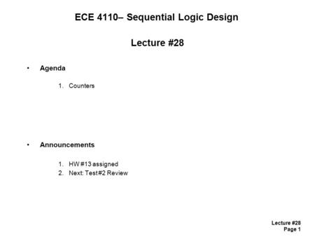 Lecture #28 Page 1 ECE 4110– Sequential Logic Design Lecture #28 Agenda 1.Counters Announcements 1.HW #13 assigned 2.Next: Test #2 Review.